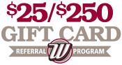 $25 or $250 Gift Card Referral Program