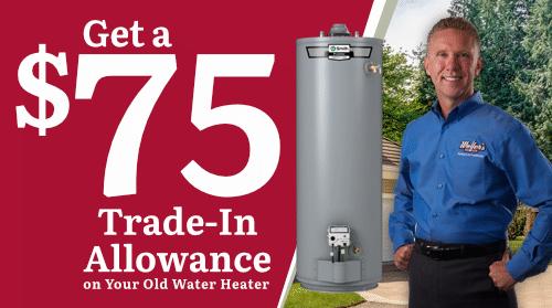 $75 Water Heater Trade-in Allowance